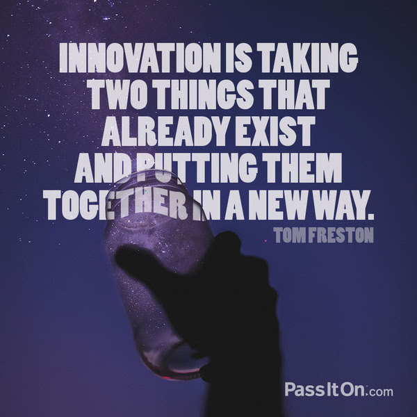 """Innovation is taking two things that already exist and putting them together in a new way."" —Tom Freston (born 1945) Business Executive"